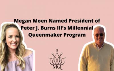 Megan Moen Named President of Peter J. Burns III's Millennial Queenmaker Program